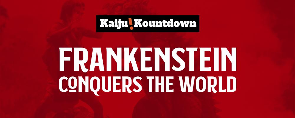 Kaiju Kountdown: Frankenstein Conquers the World